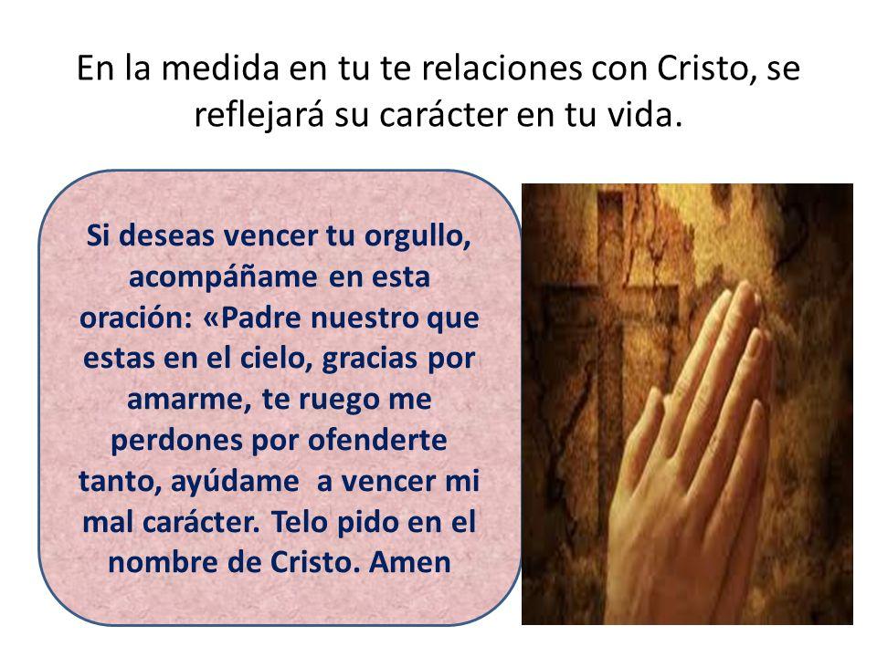 En la medida en tu te relaciones con Cristo, se reflejará su carácter en tu vida.
