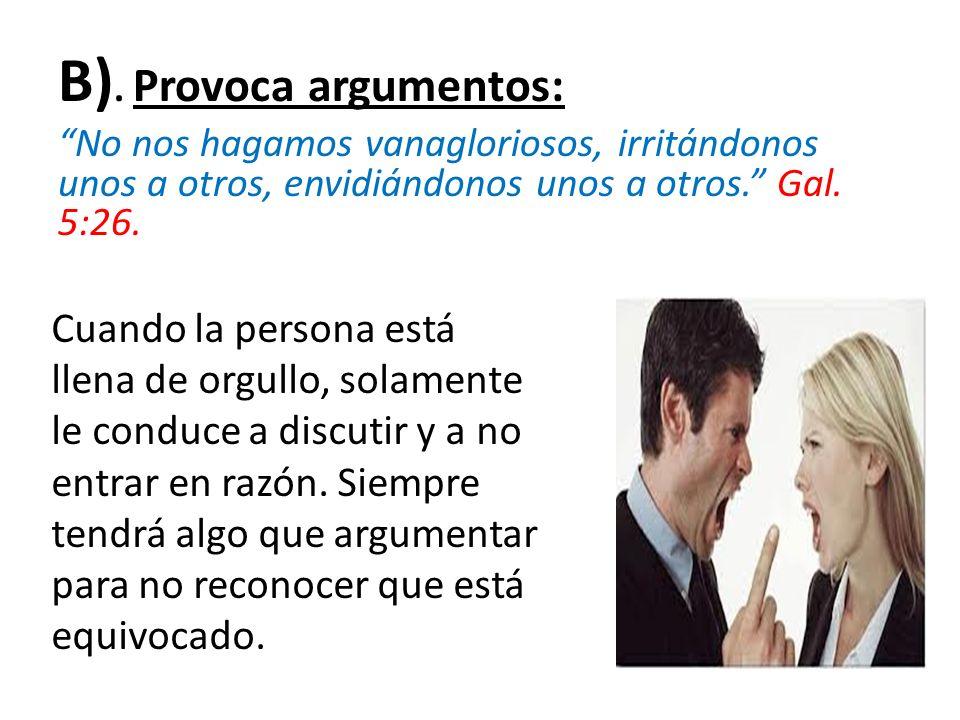 B). Provoca argumentos: