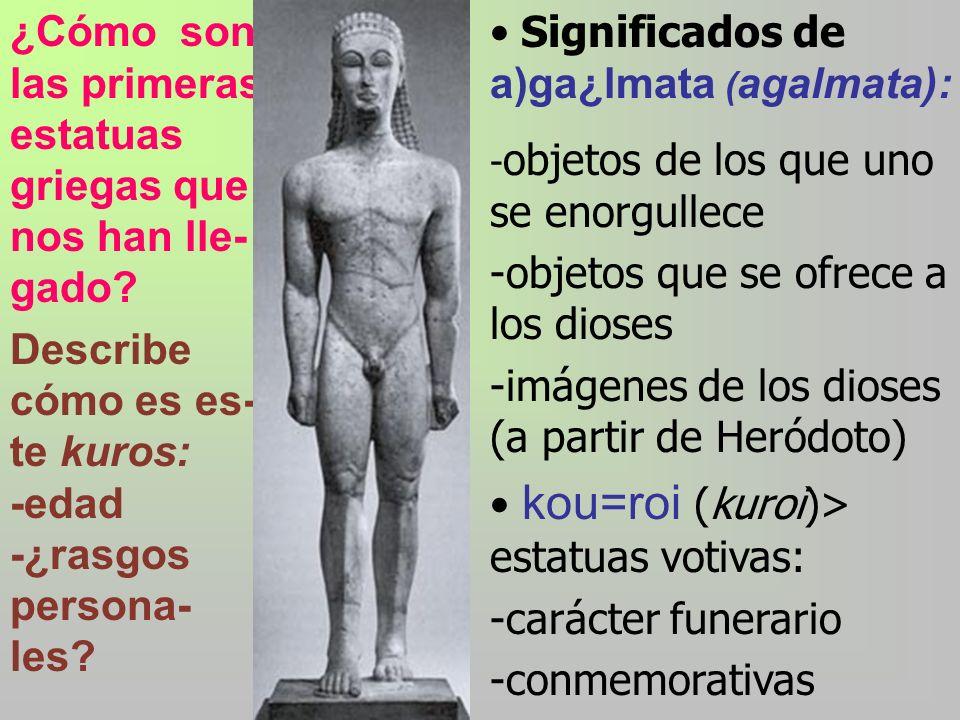 ¿Cómo son las primeras estatuas griegas que nos han lle-gado