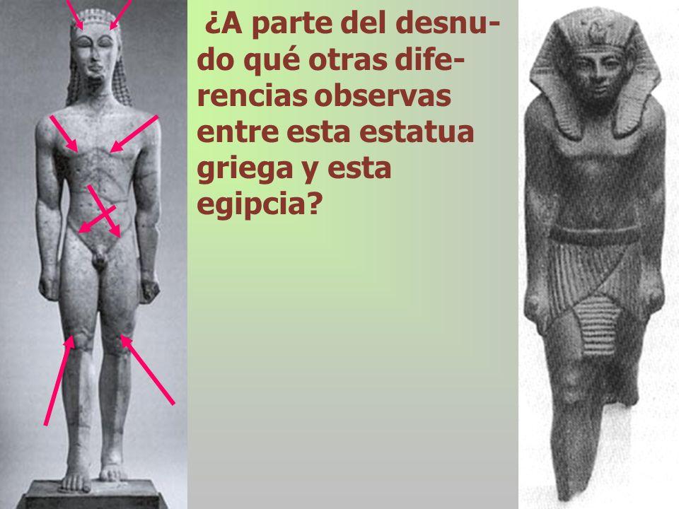 ¿A parte del desnu-do qué otras dife-rencias observas entre esta estatua griega y esta egipcia