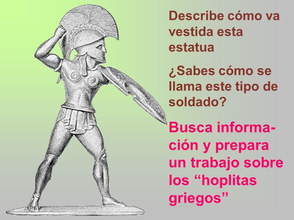 Busca informa-ción y prepara un trabajo sobre los hoplitas griegos