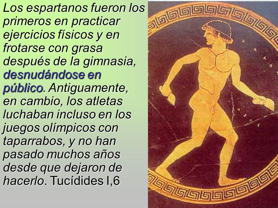 Los espartanos fueron los primeros en practicar ejercicios físicos y en frotarse con grasa después de la gimnasia, desnudándose en público.