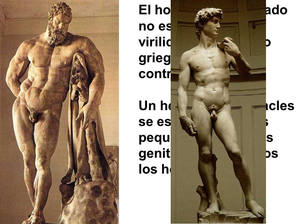 El hombre superdotado no es sinónimo de virilidad en el mundo griego, sino todo lo contrario