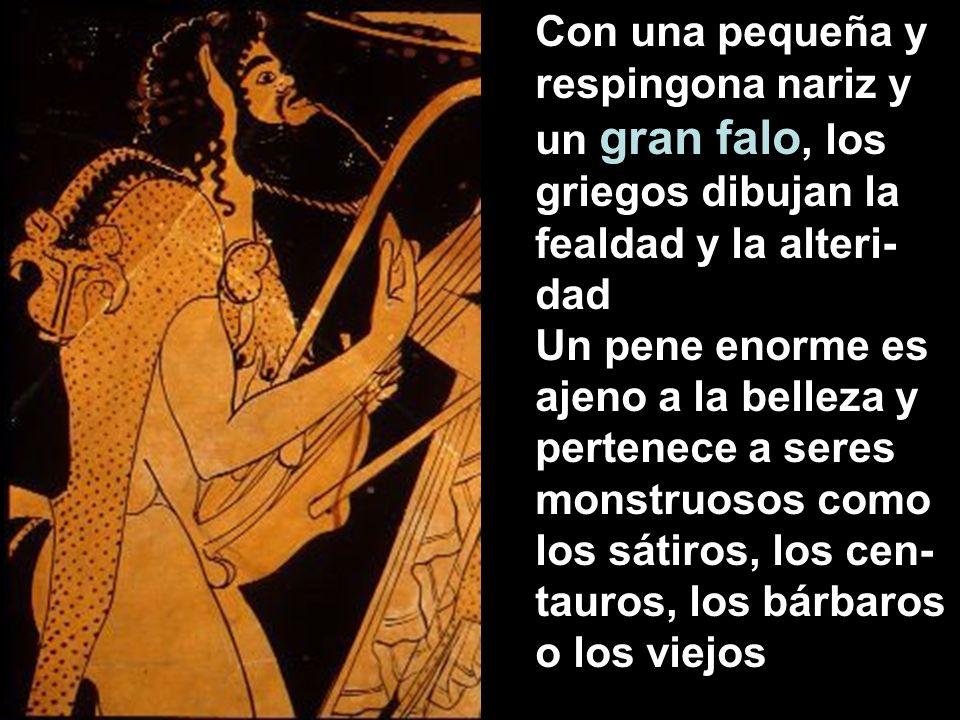 Con una pequeña y respingona nariz y un gran falo, los griegos dibujan la fealdad y la alteri-dad