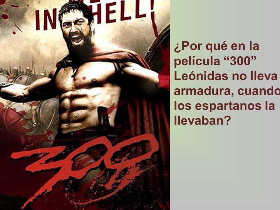 ¿Por qué en la película 300 Leónidas no lleva armadura, cuando los espartanos la llevaban