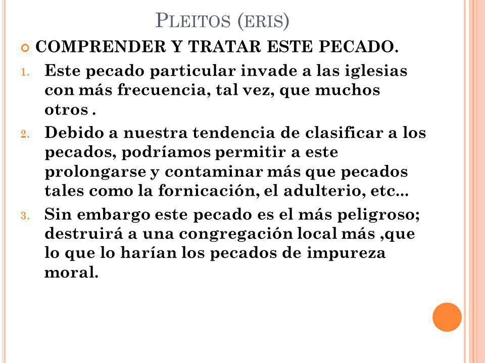 Pleitos (eris) COMPRENDER Y TRATAR ESTE PECADO.