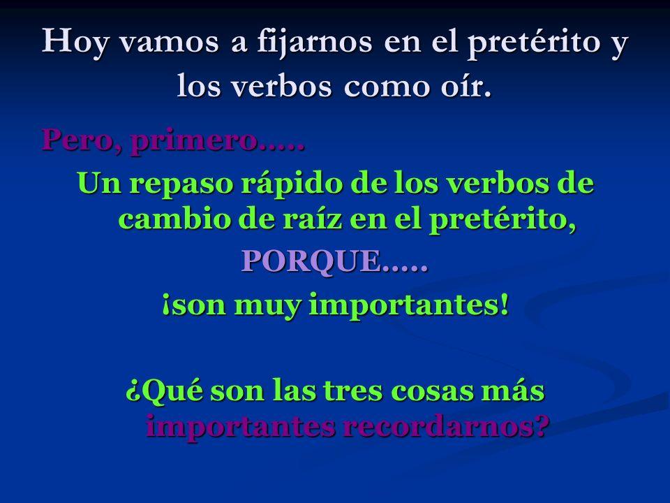 Hoy vamos a fijarnos en el pretérito y los verbos como oír.
