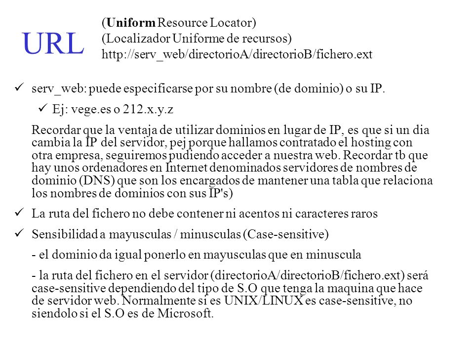 URL (Uniform Resource Locator) (Localizador Uniforme de recursos) http://serv_web/directorioA/directorioB/fichero.ext.