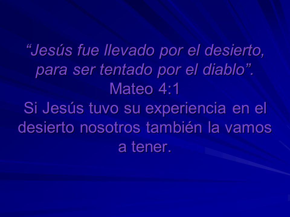 Jesús fue llevado por el desierto, para ser tentado por el diablo