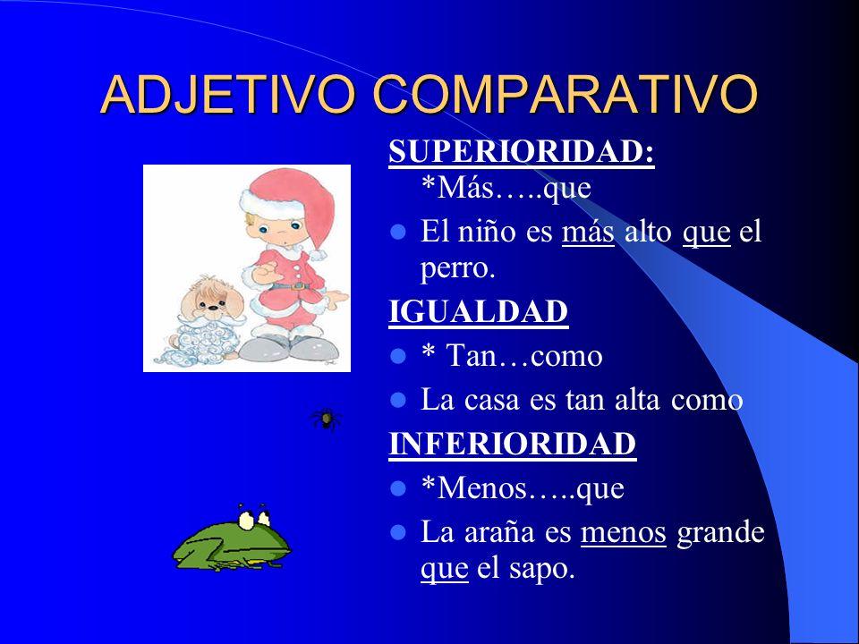 ADJETIVO COMPARATIVO SUPERIORIDAD: *Más…..que