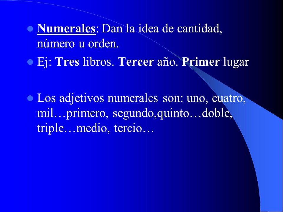 Numerales: Dan la idea de cantidad, número u orden.