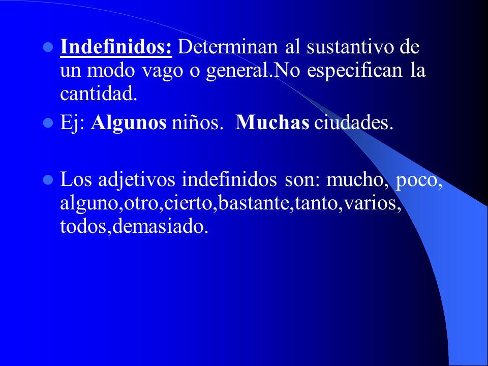 Indefinidos: Determinan al sustantivo de un modo vago o general