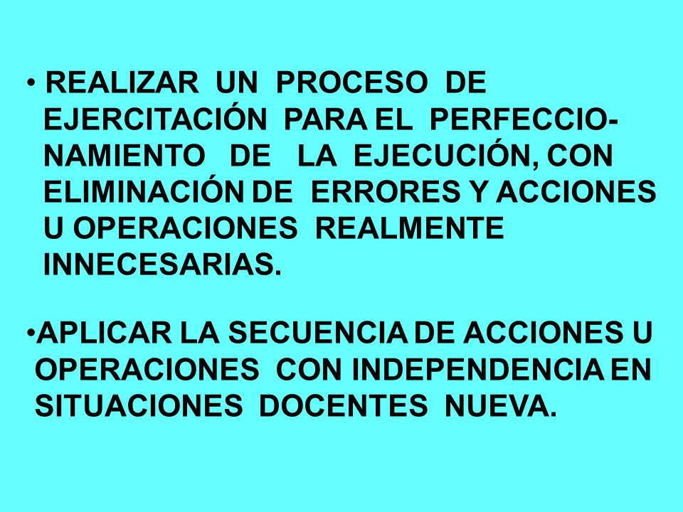 REALIZAR UN PROCESO DE EJERCITACIÓN PARA EL PERFECCIO- NAMIENTO DE LA EJECUCIÓN, CON. ELIMINACIÓN DE ERRORES Y ACCIONES.