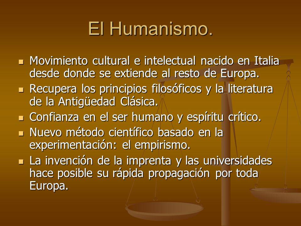 El Humanismo. Movimiento cultural e intelectual nacido en Italia desde donde se extiende al resto de Europa.