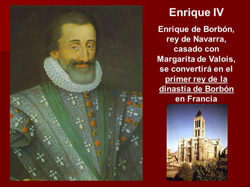 Enrique IV Enrique de Borbón, rey de Navarra, casado con Margarita de Valois, se convertirá en el primer rey de la dinastía de Borbón en Francia.