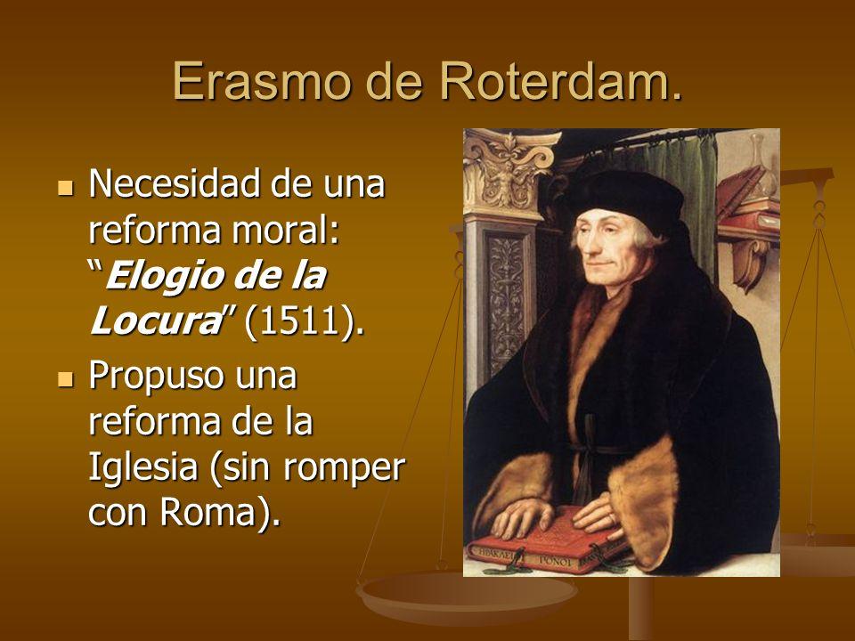 Erasmo de Roterdam. Necesidad de una reforma moral: Elogio de la Locura (1511).