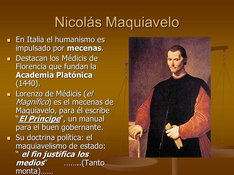 Nicolás Maquiavelo En Italia el humanismo es impulsado por mecenas.
