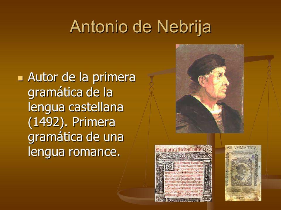 Antonio de Nebrija Autor de la primera gramática de la lengua castellana (1492).