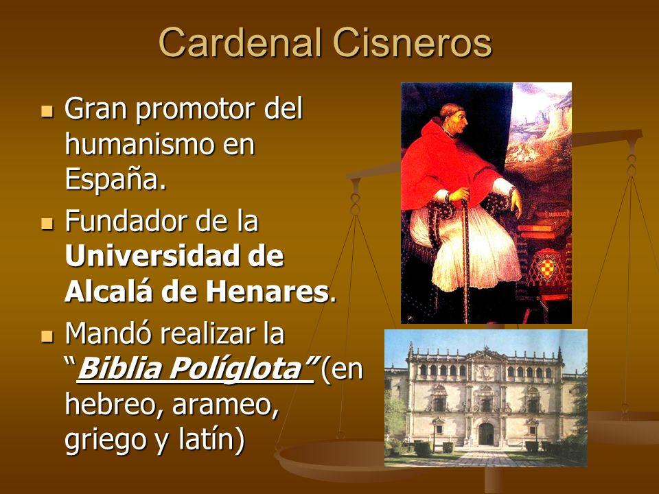 Cardenal Cisneros Gran promotor del humanismo en España.