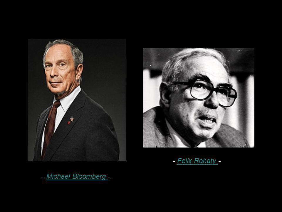 - Felix Rohaty - - Michael Bloomberg -