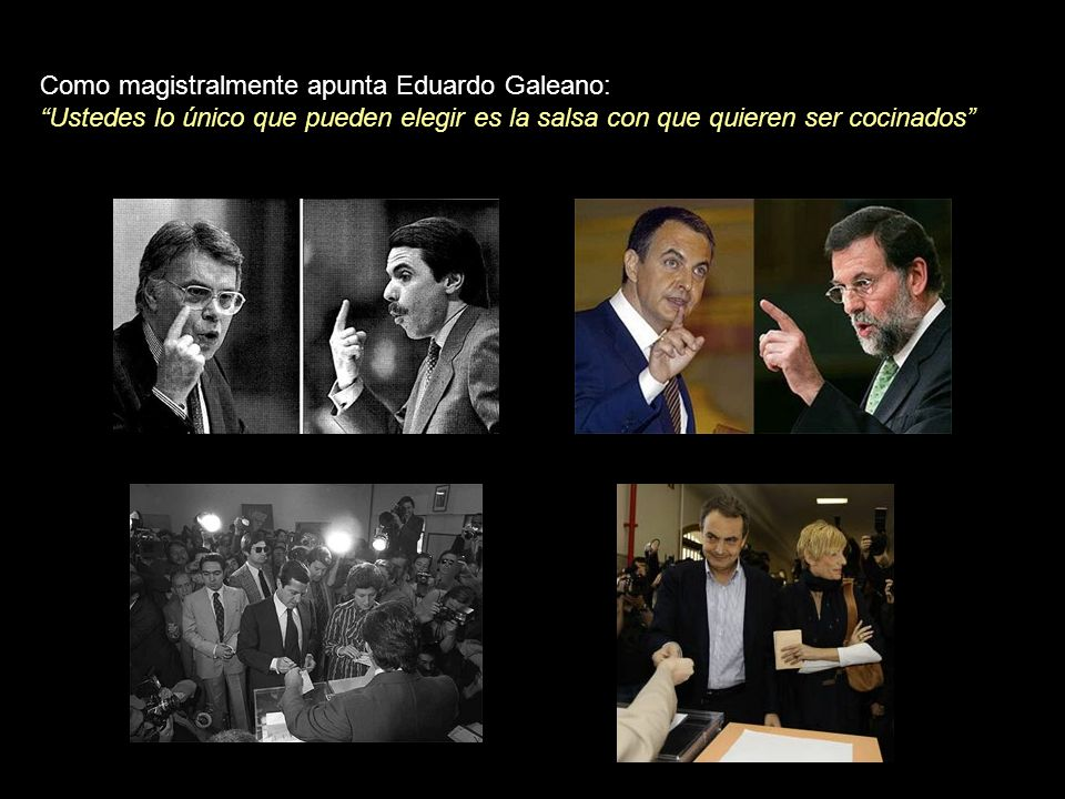 Como magistralmente apunta Eduardo Galeano:
