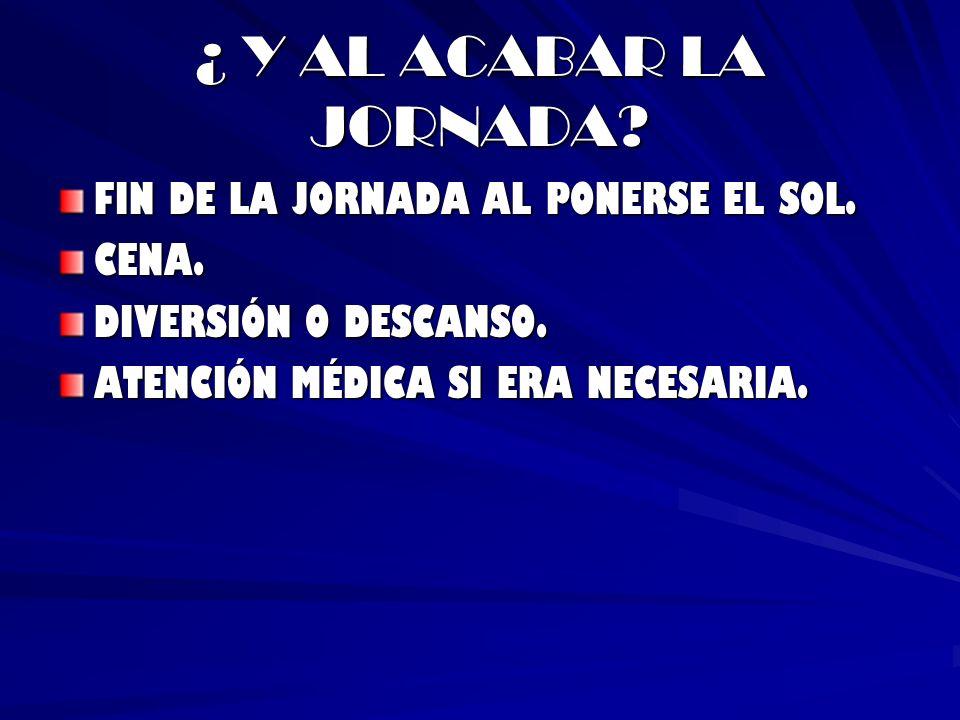 ¿ Y AL ACABAR LA JORNADA FIN DE LA JORNADA AL PONERSE EL SOL. CENA.