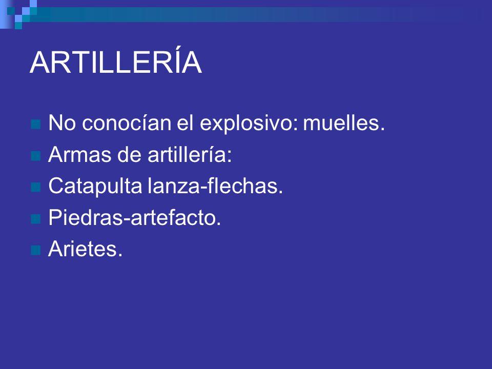 ARTILLERÍA No conocían el explosivo: muelles. Armas de artillería:
