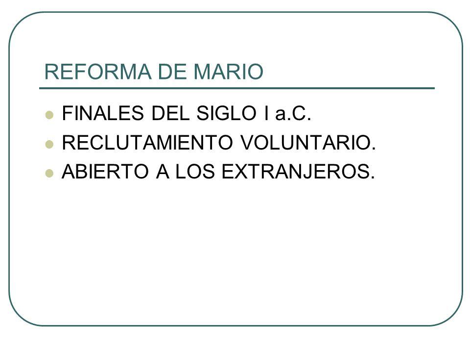 REFORMA DE MARIO FINALES DEL SIGLO I a.C. RECLUTAMIENTO VOLUNTARIO.