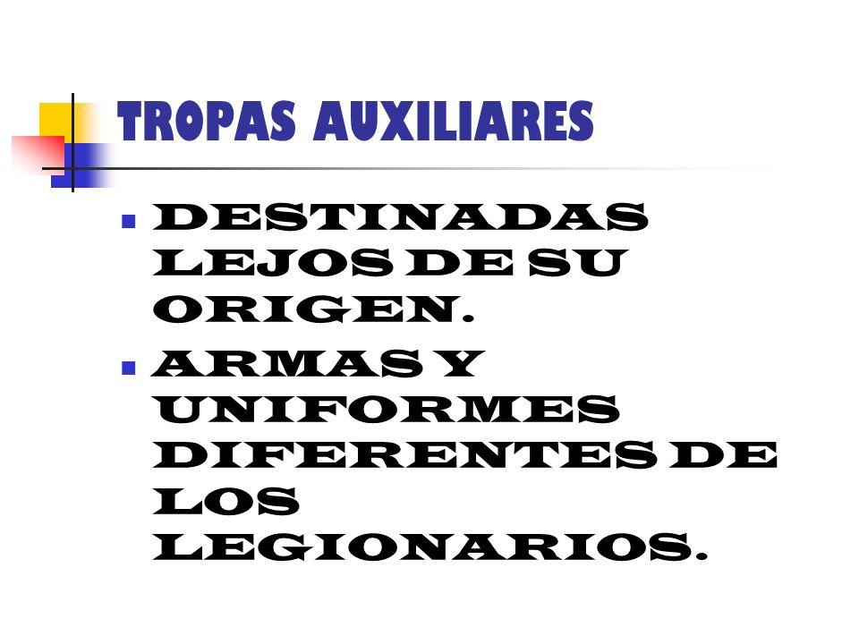 TROPAS AUXILIARES DESTINADAS LEJOS DE SU ORIGEN.