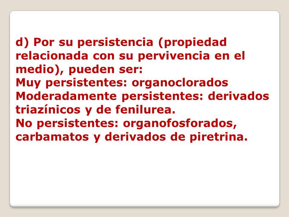 d) Por su persistencia (propiedad relacionada con su pervivencia en el medio), pueden ser:
