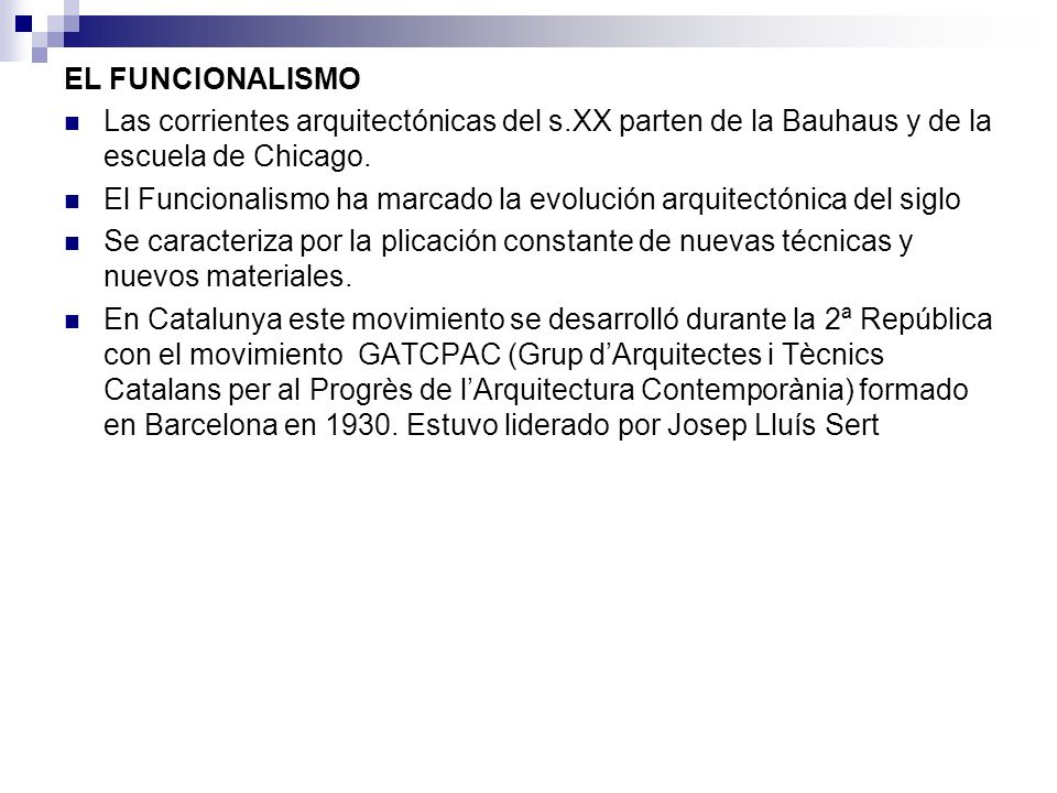 EL FUNCIONALISMO Las corrientes arquitectónicas del s.XX parten de la Bauhaus y de la escuela de Chicago.