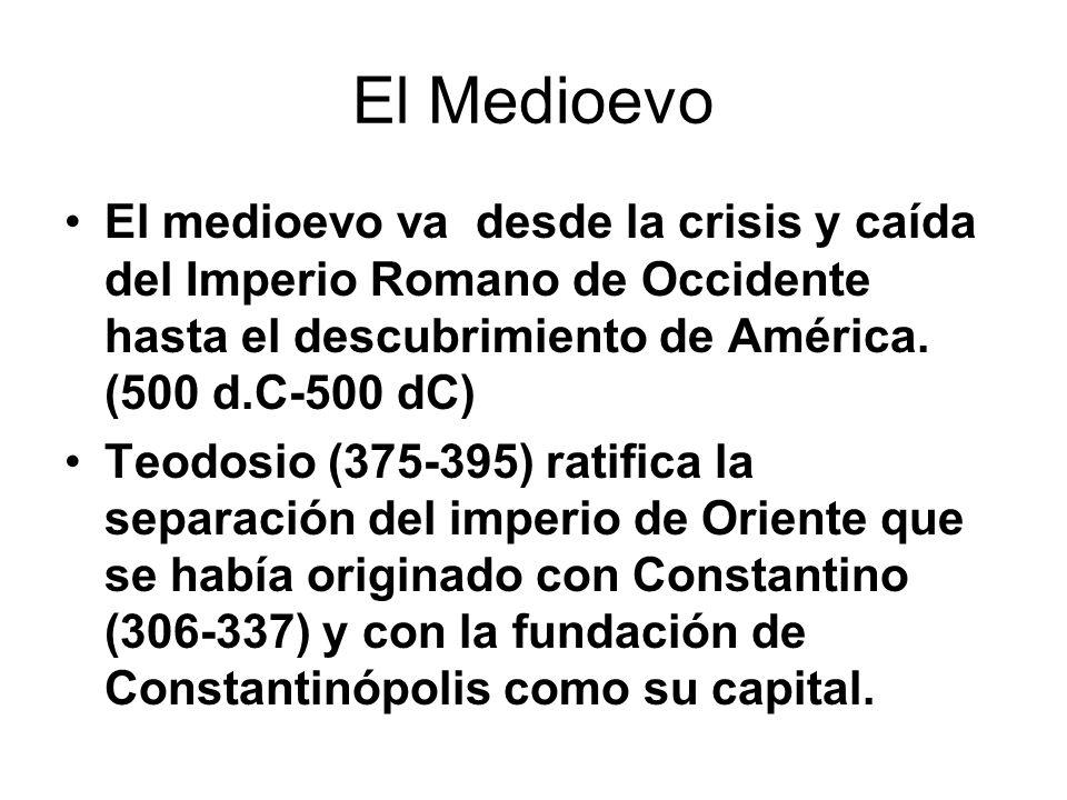 El Medioevo El medioevo va desde la crisis y caída del Imperio Romano de Occidente hasta el descubrimiento de América. (500 d.C-500 dC)