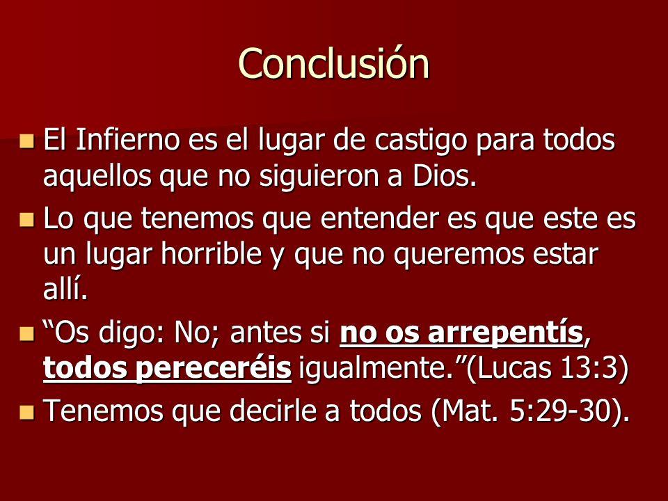 Conclusión El Infierno es el lugar de castigo para todos aquellos que no siguieron a Dios.