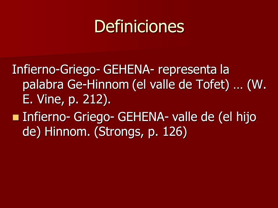Definiciones Infierno-Griego- GEHENA- representa la palabra Ge-Hinnom (el valle de Tofet) … (W. E. Vine, p. 212).