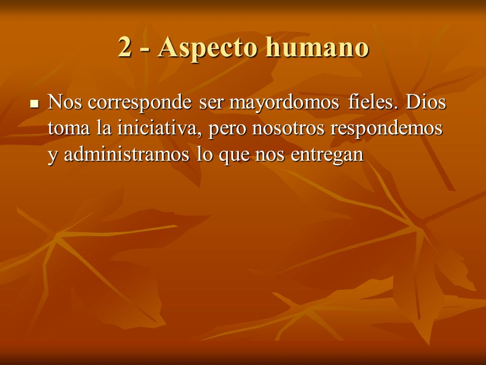2 - Aspecto humano Nos corresponde ser mayordomos fieles.