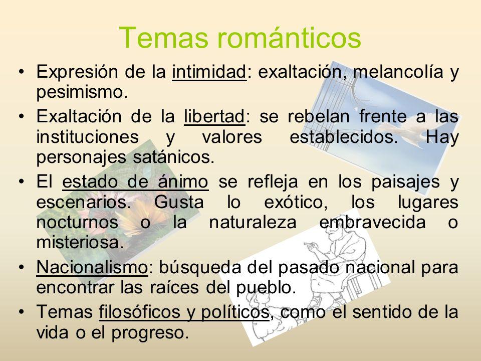 Temas románticos Expresión de la intimidad: exaltación, melancolía y pesimismo.