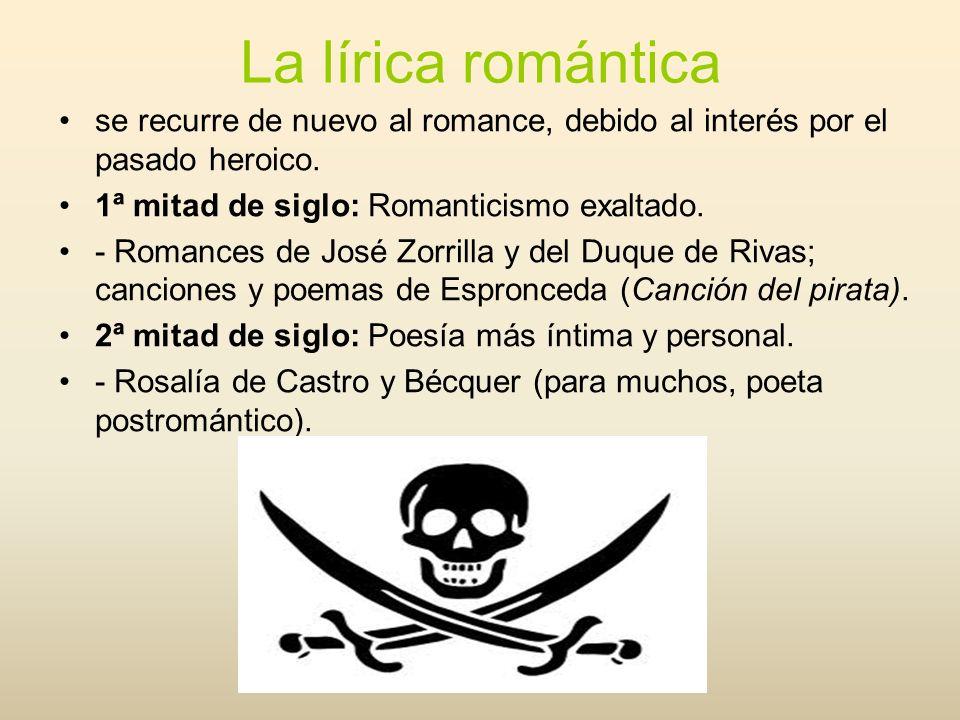 La lírica románticase recurre de nuevo al romance, debido al interés por el pasado heroico. 1ª mitad de siglo: Romanticismo exaltado.