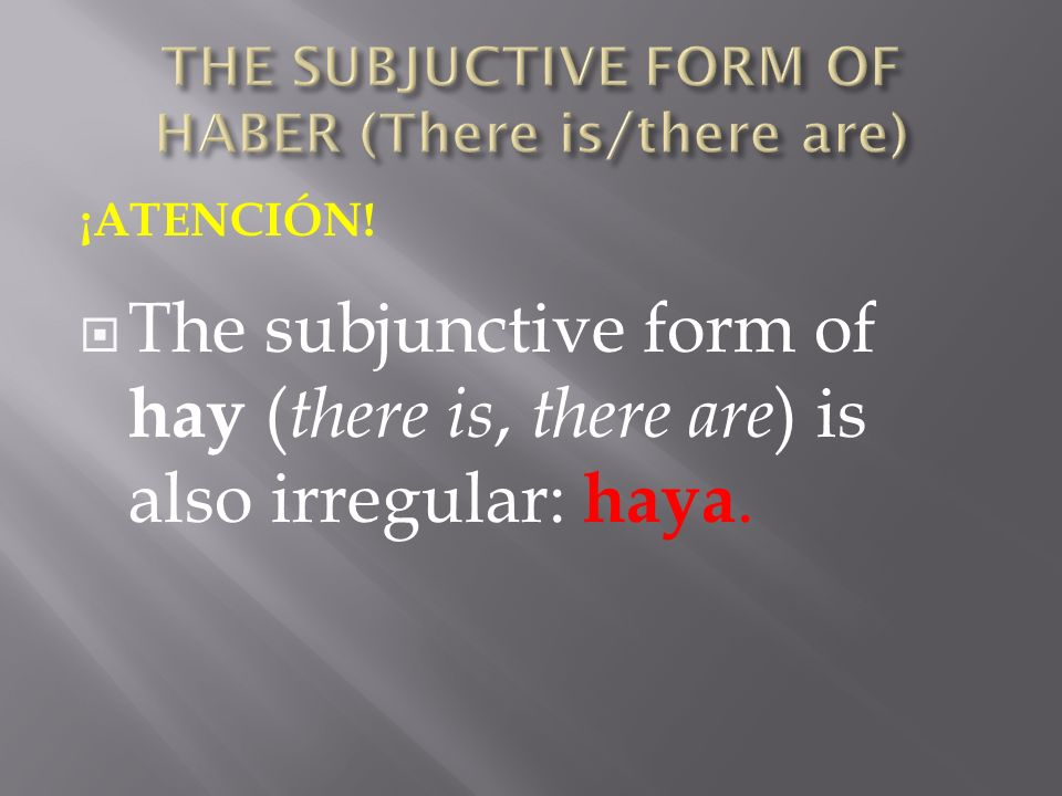 THE SUBJUCTIVE FORM OF HABER (There is/there are)