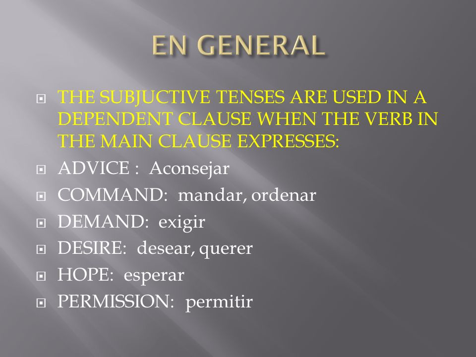 EN GENERAL THE SUBJUCTIVE TENSES ARE USED IN A DEPENDENT CLAUSE WHEN THE VERB IN THE MAIN CLAUSE EXPRESSES: