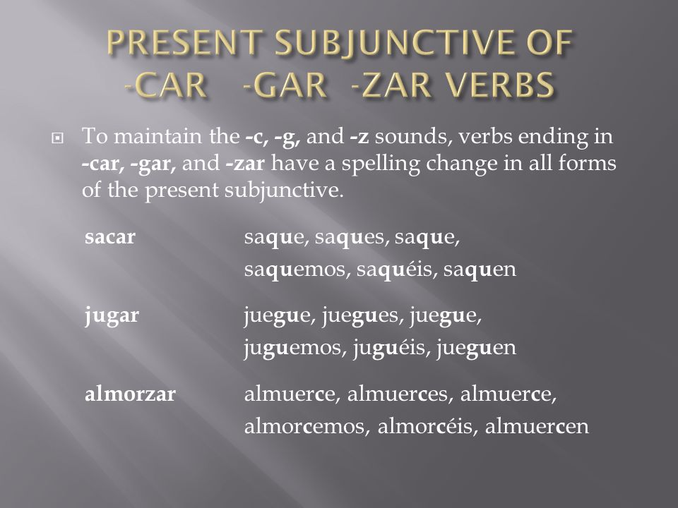 PRESENT SUBJUNCTIVE OF -CAR -GAR -ZAR VERBS