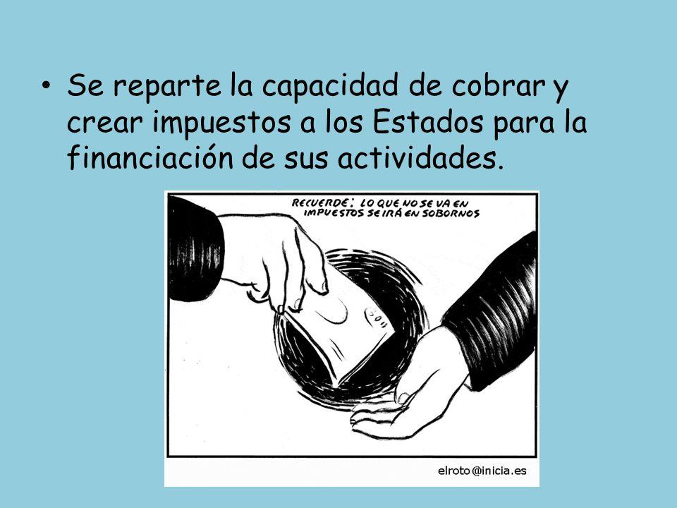 Se reparte la capacidad de cobrar y crear impuestos a los Estados para la financiación de sus actividades.
