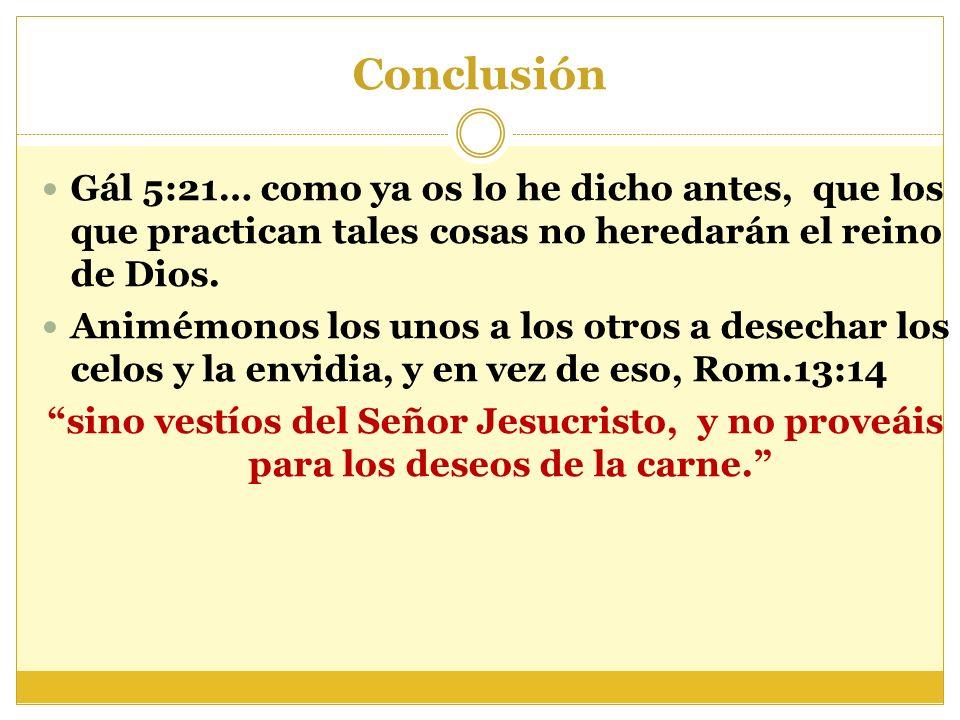Conclusión Gál 5:21… como ya os lo he dicho antes, que los que practican tales cosas no heredarán el reino de Dios.