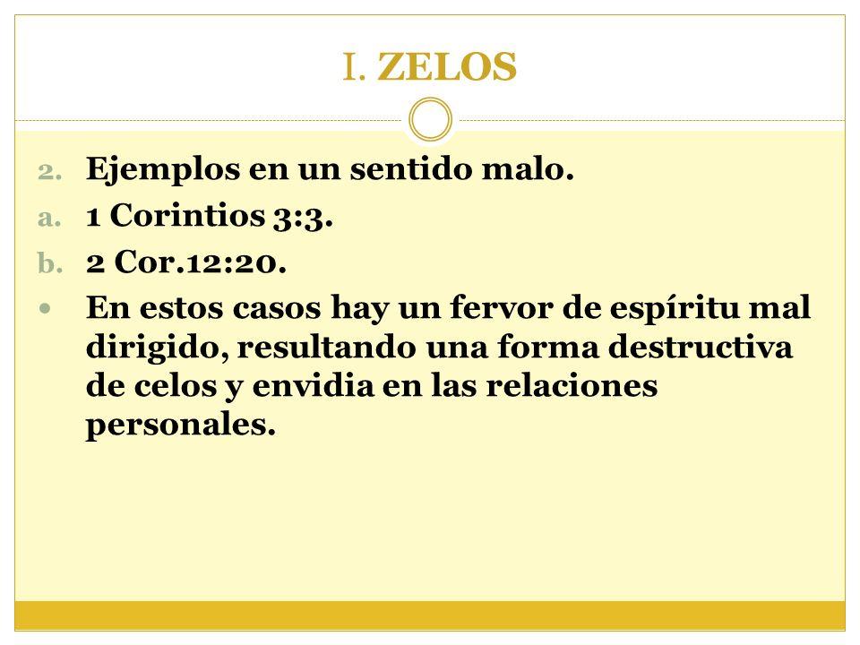 I. ZELOS Ejemplos en un sentido malo. 1 Corintios 3:3. 2 Cor.12:20.
