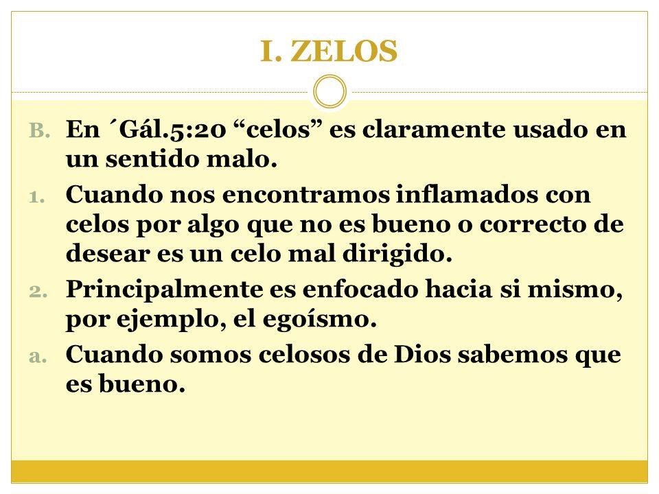 I. ZELOS En ´Gál.5:20 celos es claramente usado en un sentido malo.