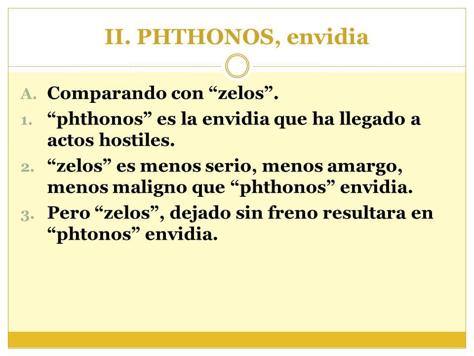 II. PHTHONOS, envidia Comparando con zelos .
