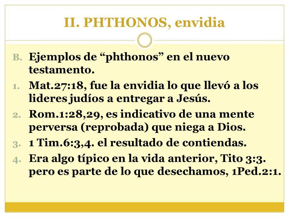 II. PHTHONOS, envidia Ejemplos de phthonos en el nuevo testamento.