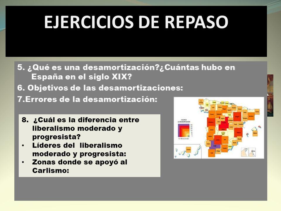 EJERCICIOS DE REPASO 5. ¿Qué es una desamortización ¿Cuántas hubo en España en el siglo XIX 6. Objetivos de las desamortizaciones: