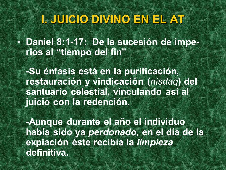 I. JUICIO DIVINO EN EL AT Daniel 8:1-17: De la sucesión de impe- rios al tiempo del fin