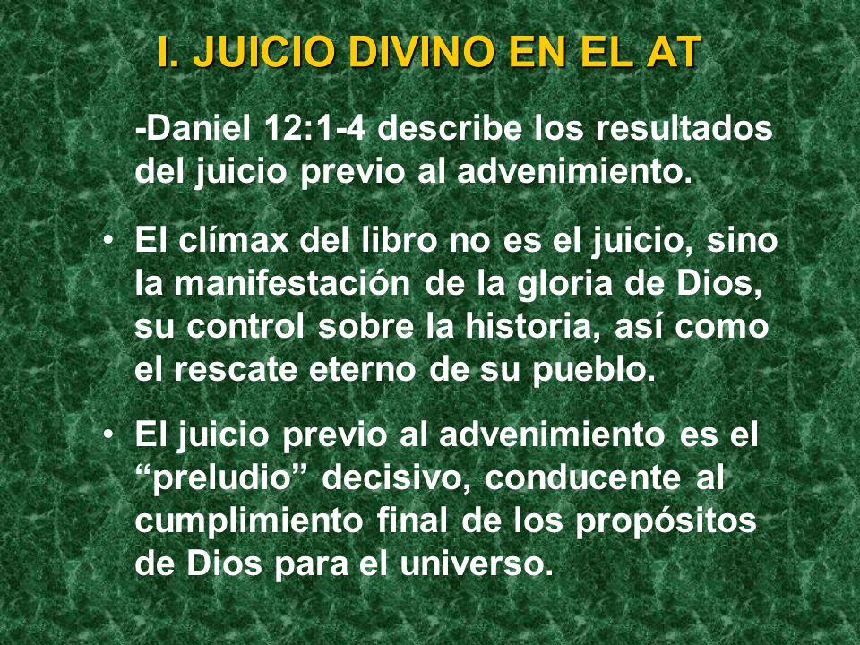 I. JUICIO DIVINO EN EL AT -Daniel 12:1-4 describe los resultados del juicio previo al advenimiento.