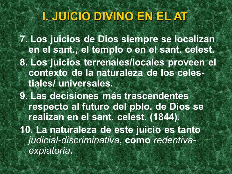 I. JUICIO DIVINO EN EL AT 7. Los juicios de Dios siempre se localizan en el sant., el templo o en el sant. celest.